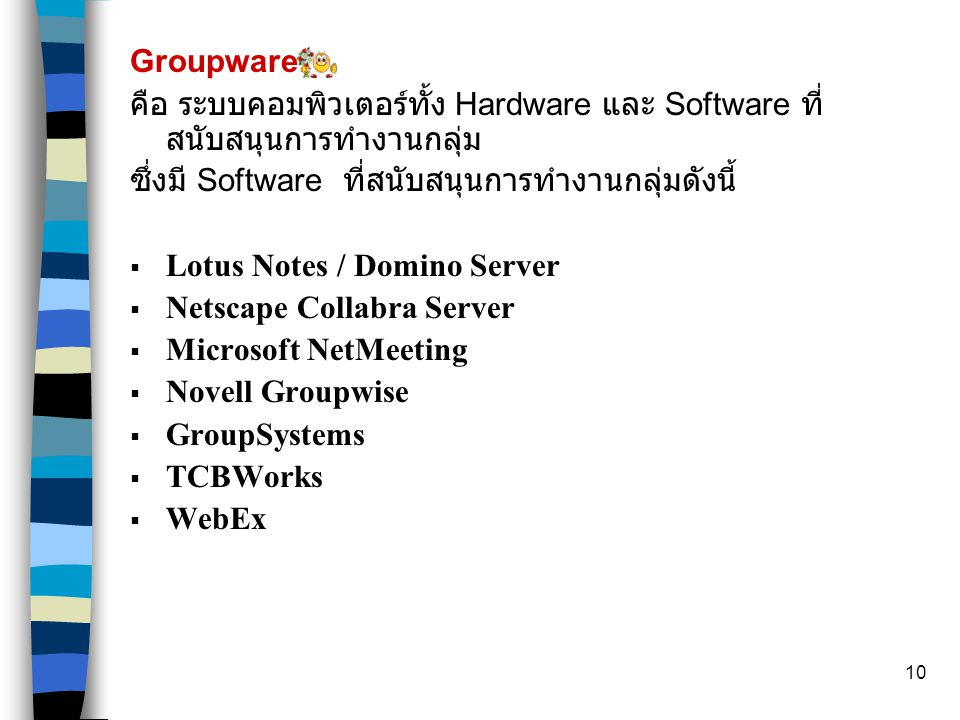 Groupware คือ ระบบคอมพิวเตอร์ทั้ง Hardware และ Software ที่สนับสนุนการทำงานกลุ่ม. ซึ่งมี Software ที่สนับสนุนการทำงานกลุ่มดังนี้