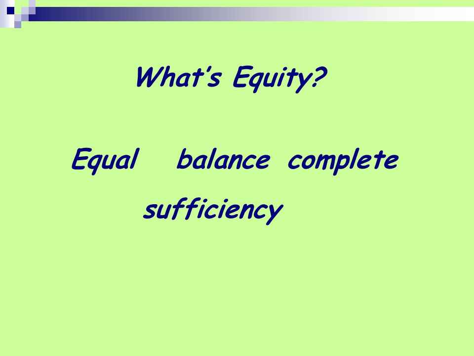 What's Equity Equal balance complete sufficiency