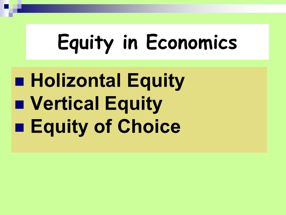 Equity in Economics Holizontal Equity Vertical Equity Equity of Choice
