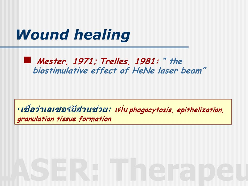 Wound healing Mester, 1971; Trelles, 1981: the biostimulative effect of HeNe laser beam