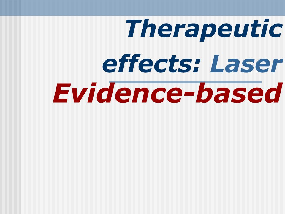 Therapeutic effects: Laser Evidence-based