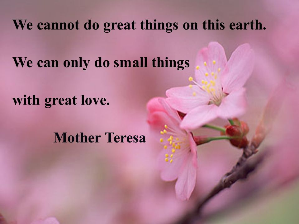 We cannot do great things on this earth.