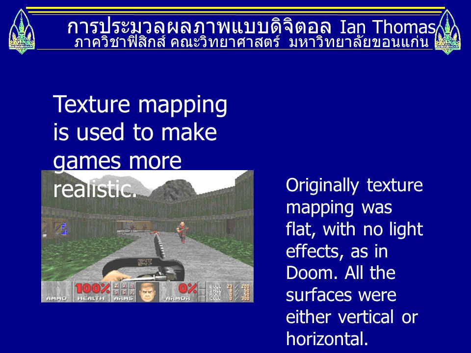 Texture mapping is used to make games more realistic.