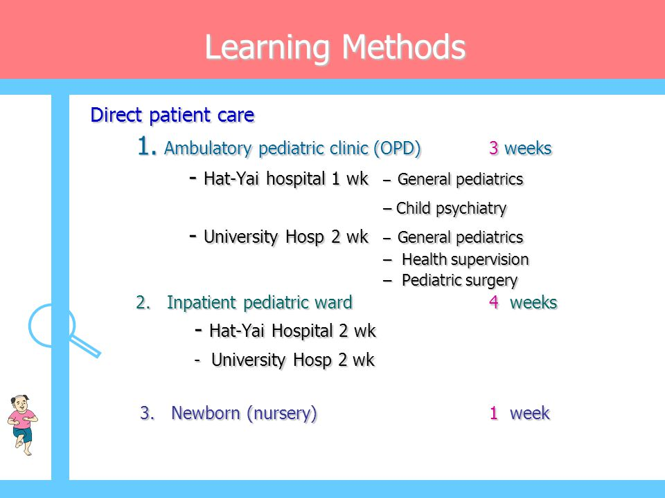 Learning Methods 1. Ambulatory pediatric clinic (OPD) 3 weeks