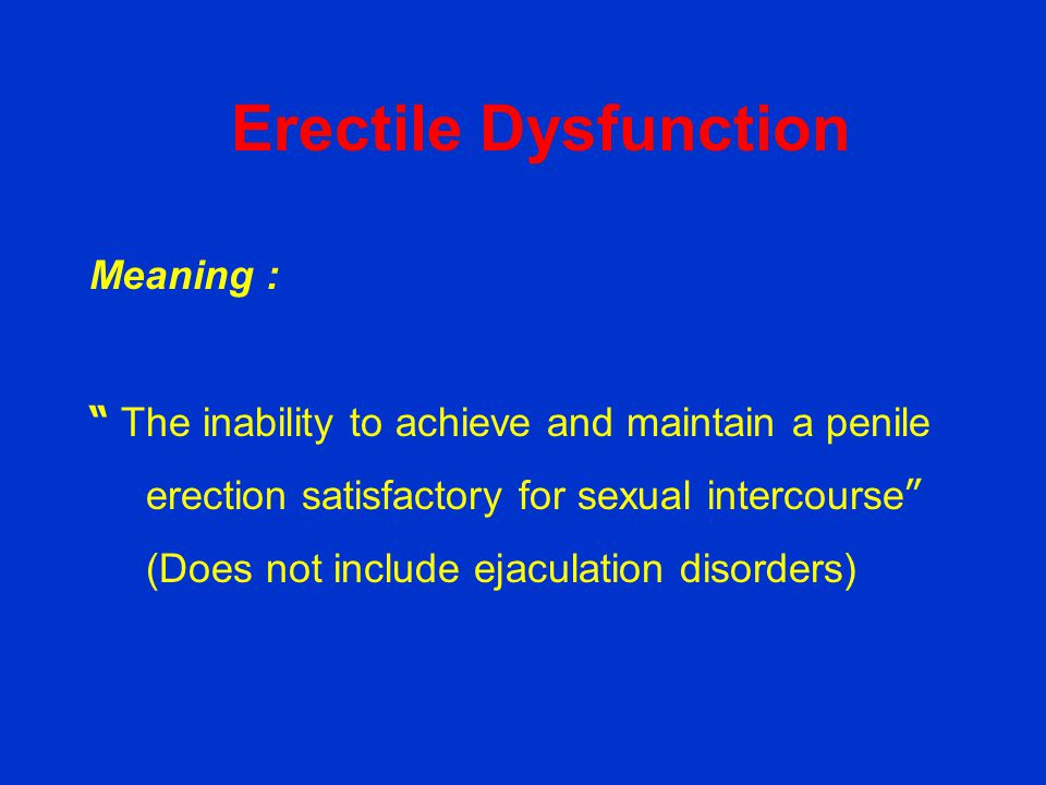 Erectile Dysfunction Meaning :