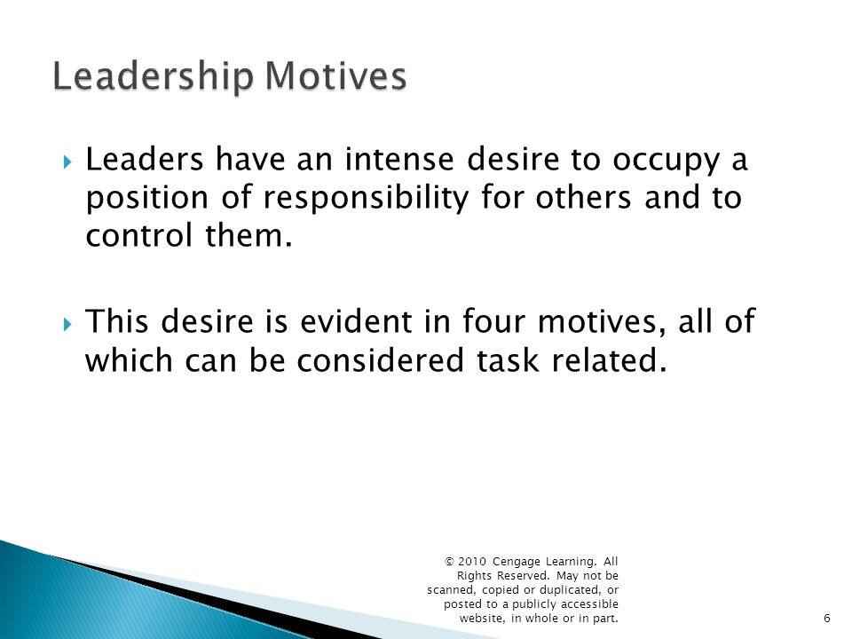 Leadership Motives Leaders have an intense desire to occupy a position of responsibility for others and to control them.