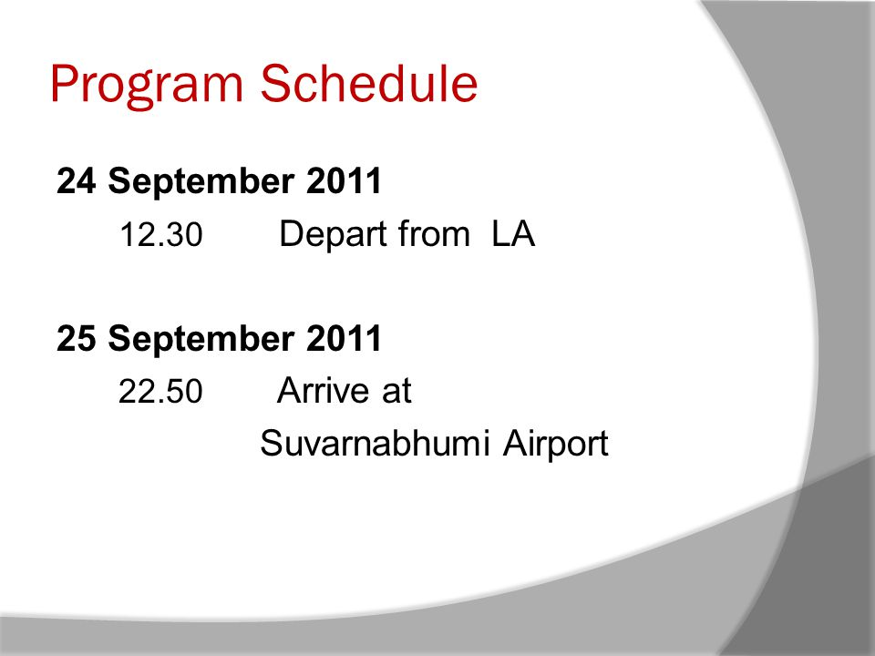 Program Schedule 24 September 2011 12.30 Depart from LA 25 September 2011 22.50 Arrive at Suvarnabhumi Airport