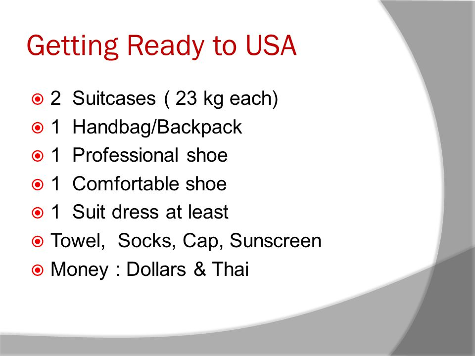 Getting Ready to USA 2 Suitcases ( 23 kg each) 1 Handbag/Backpack