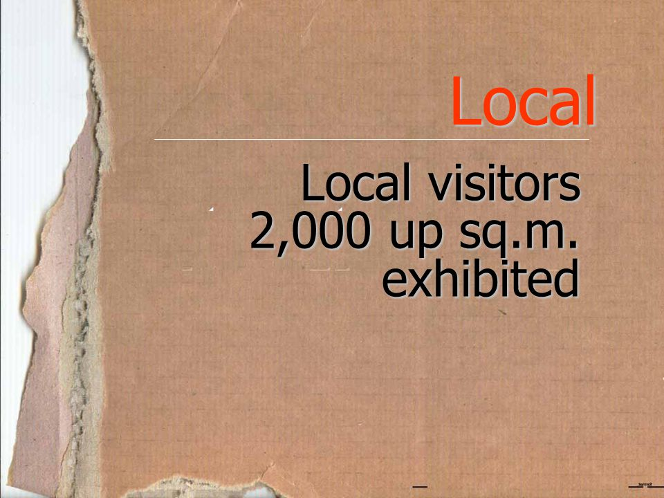 Local Local visitors 2,000 up sq.m. exhibited