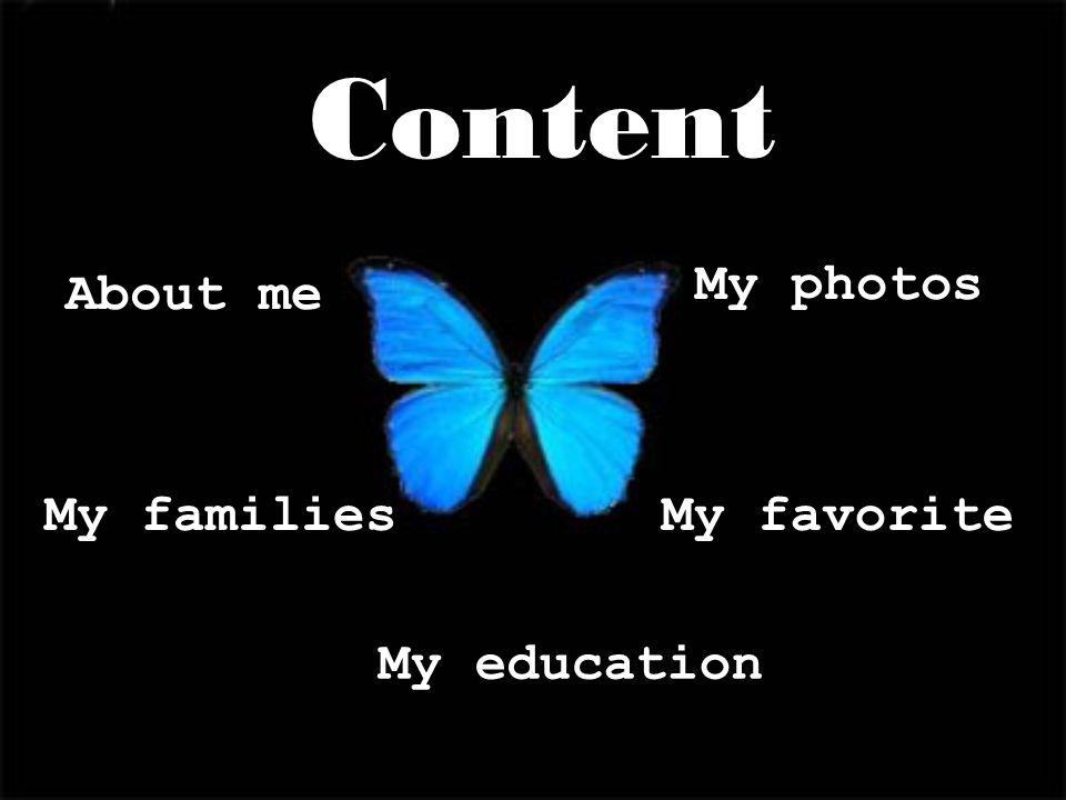 Content My photos About me My families My favorite My education