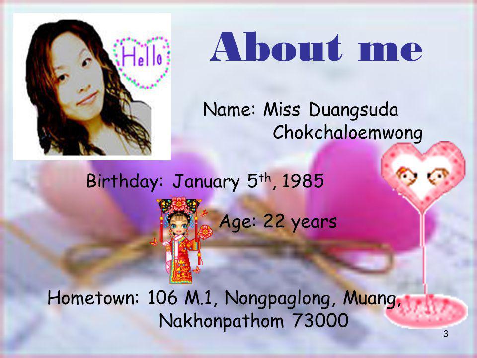 About me Name: Miss Duangsuda Chokchaloemwong