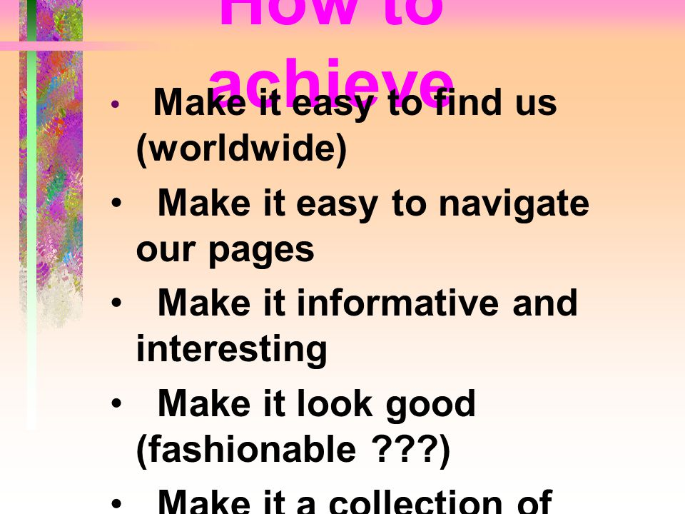 How to achieve Make it easy to navigate our pages