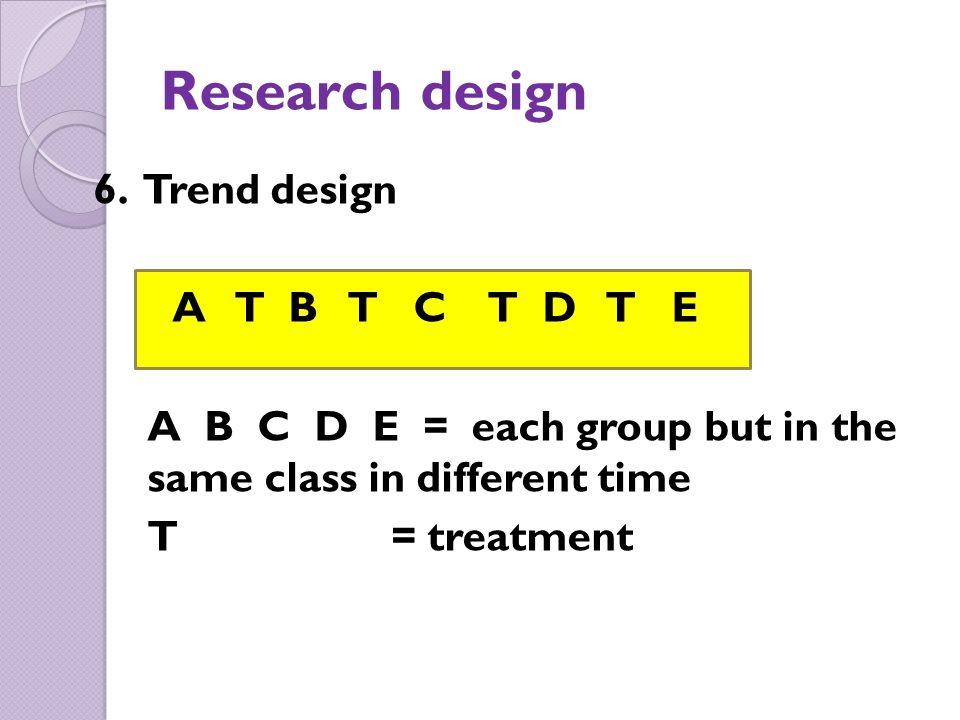 Research design 6. Trend design A T B T C T D T E