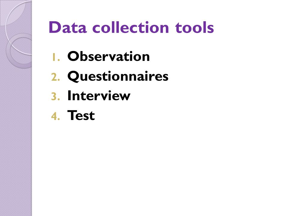 Data collection tools Observation Questionnaires Interview Test