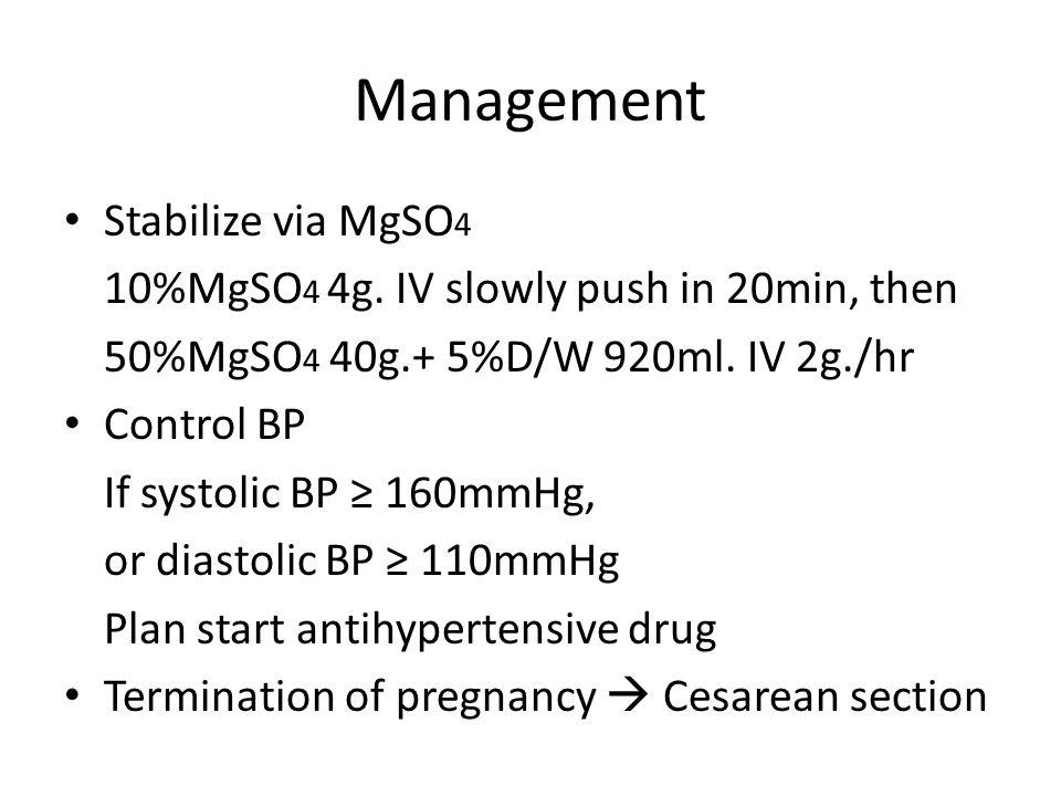 Management Stabilize via MgSO4 50%MgSO4 40g.+ 5%D/W 920ml. IV 2g./hr