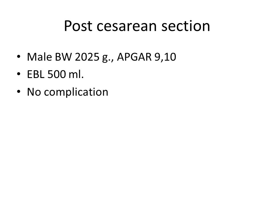 Post cesarean section Male BW 2025 g., APGAR 9,10 EBL 500 ml.