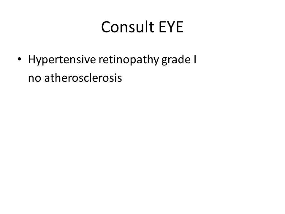 Consult EYE Hypertensive retinopathy grade I no atherosclerosis