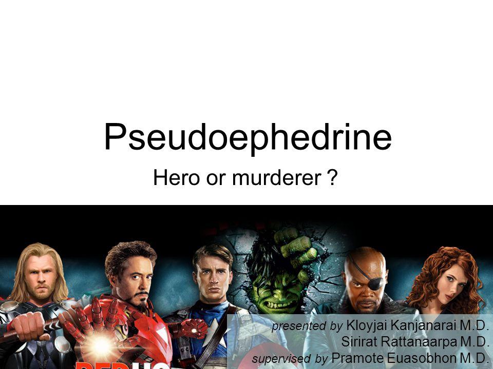 Pseudoephedrine Hero or murderer Sirirat Rattanaarpa M.D.