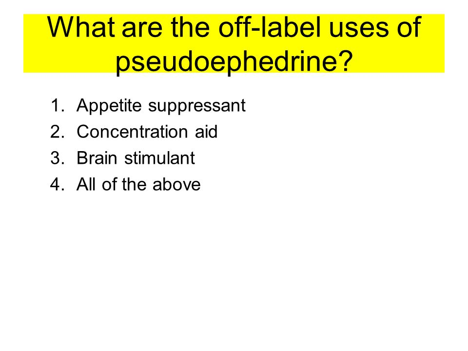 What are the off-label uses of pseudoephedrine