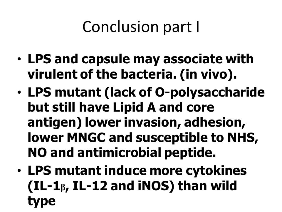 Conclusion part I LPS and capsule may associate with virulent of the bacteria. (in vivo).