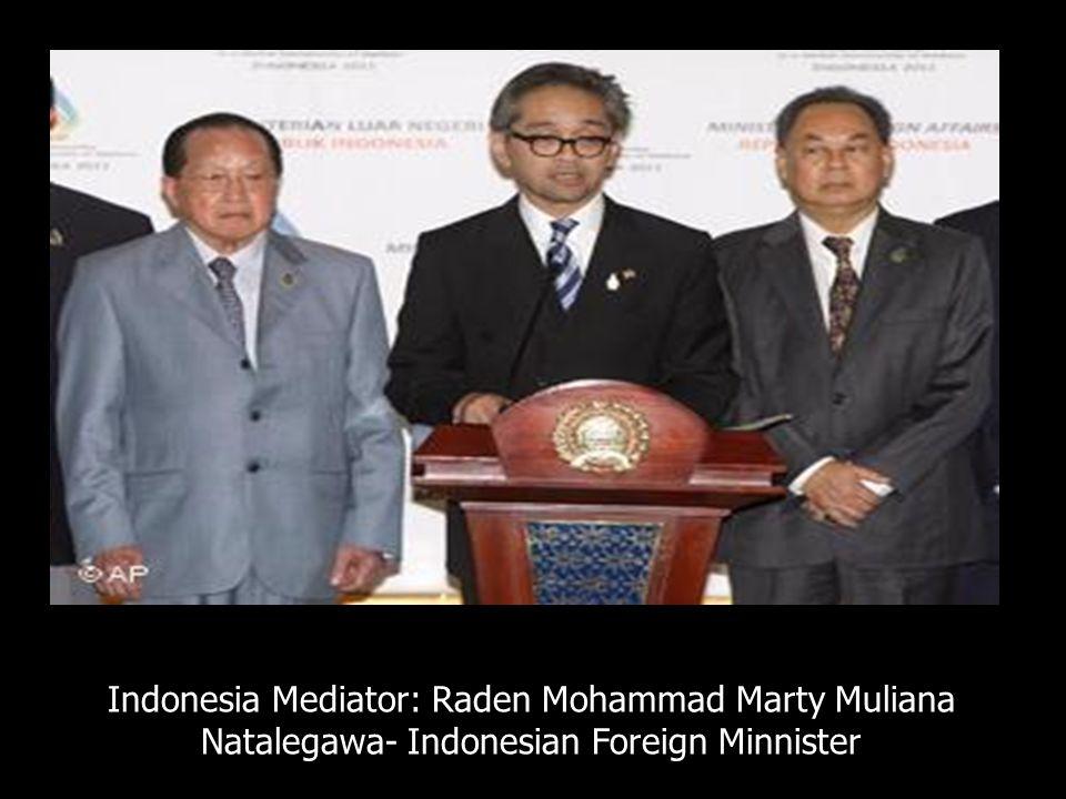 Indonesia Mediator: Raden Mohammad Marty Muliana Natalegawa- Indonesian Foreign Minnister