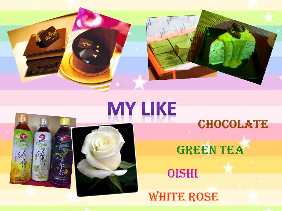 My like Chocolate Green tea Oishi White rose