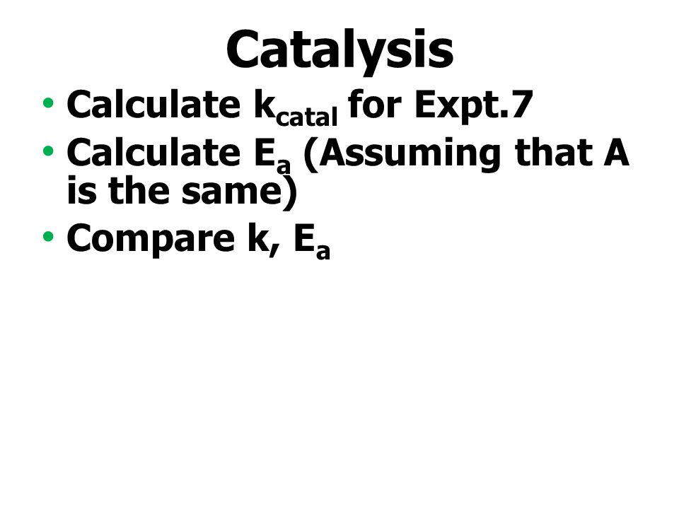 Catalysis Calculate kcatal for Expt.7