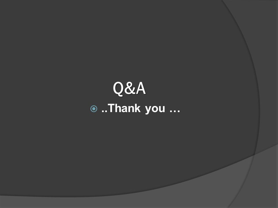 Q&A ..Thank you …