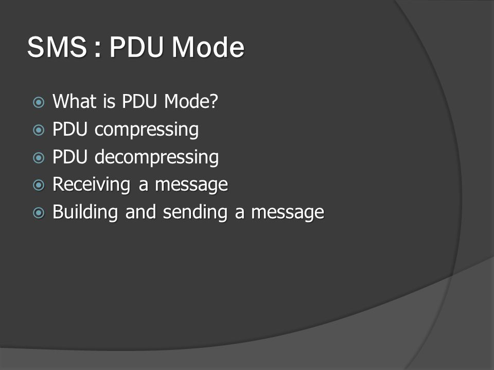 SMS : PDU Mode What is PDU Mode PDU compressing PDU decompressing