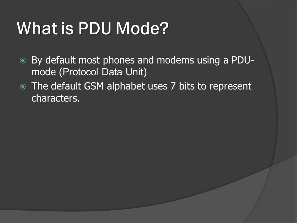 What is PDU Mode By default most phones and modems using a PDU-mode (Protocol Data Unit)