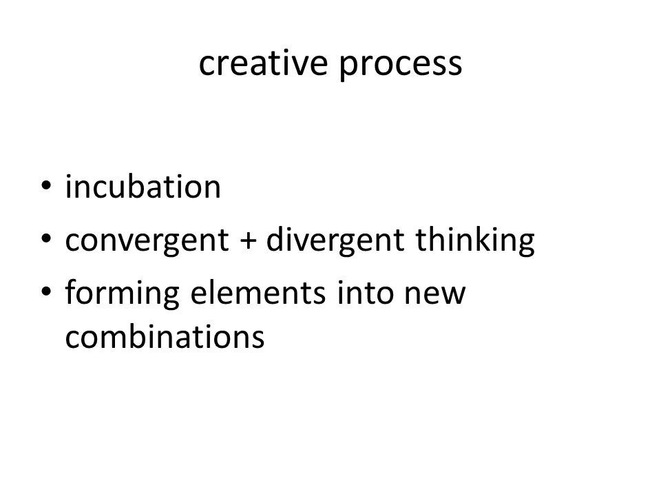 creative process incubation convergent + divergent thinking