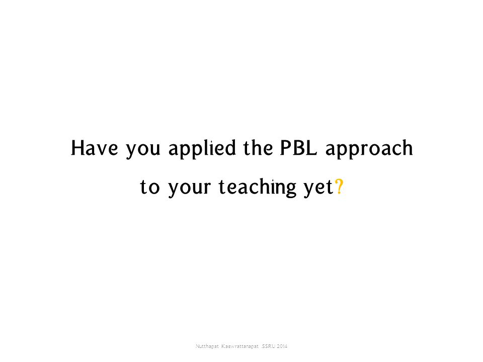 Have you applied the PBL approach to your teaching yet