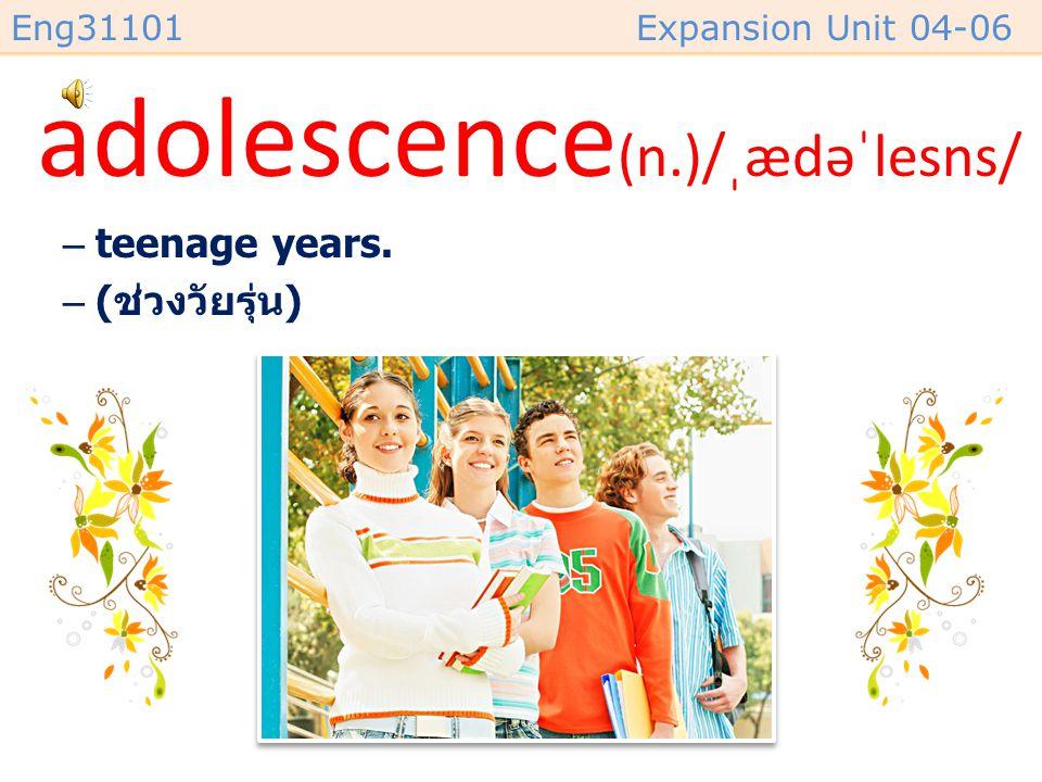 adolescence(n.)/ˌædəˈlesns/
