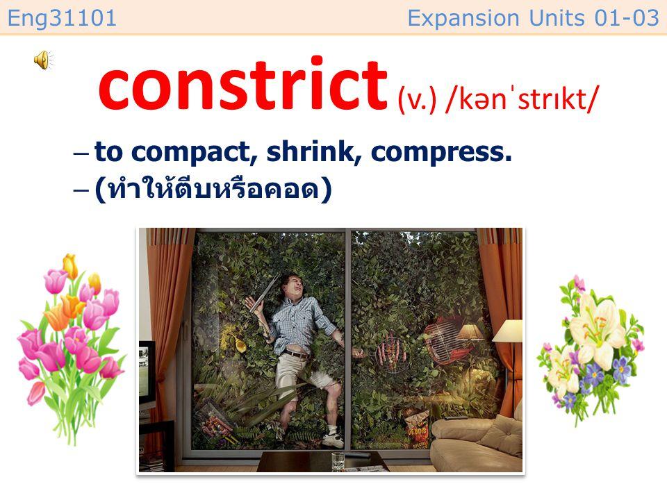 constrict (v.) /kənˈstrɪkt/