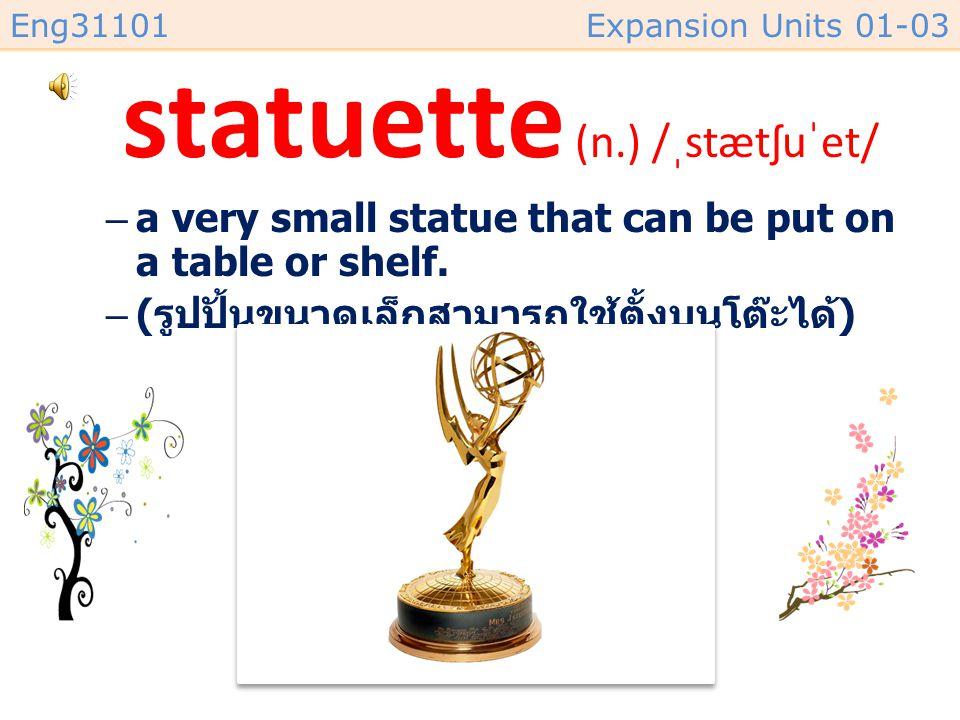 statuette (n.) /ˌstætʃuˈet/