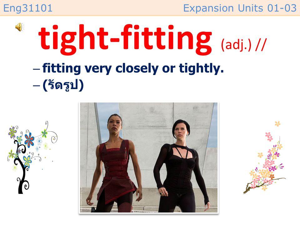 tight-fitting (adj.) //