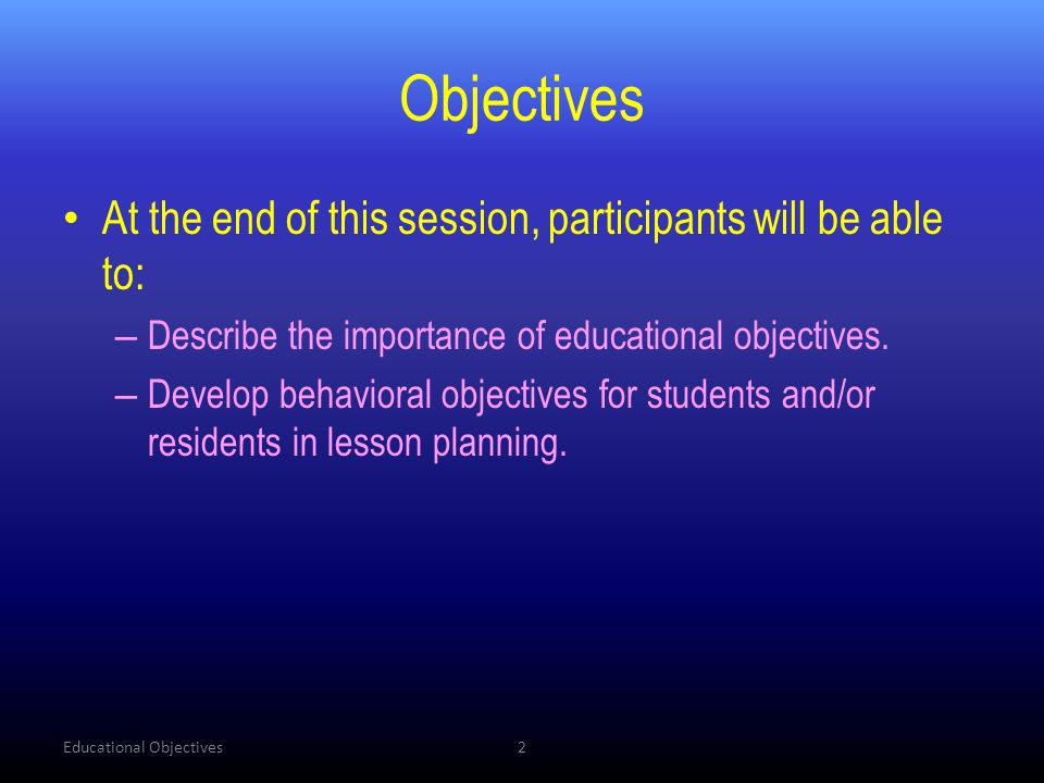 Objectives At the end of this session, participants will be able to: