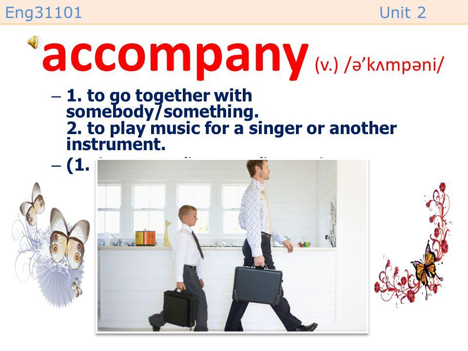 accompany (v.) /ə'kʌmpəni/