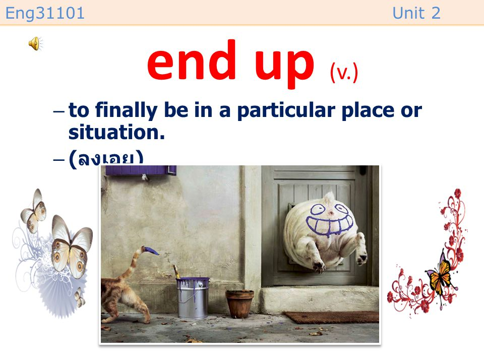 end up (v.) to finally be in a particular place or situation. (ลงเอย)