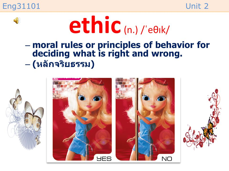 ethic (n.) /ˈeθɪk/ moral rules or principles of behavior for deciding what is right and wrong.
