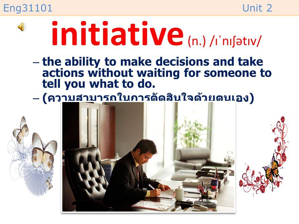 initiative (n.) /ɪˈnɪʃətɪv/