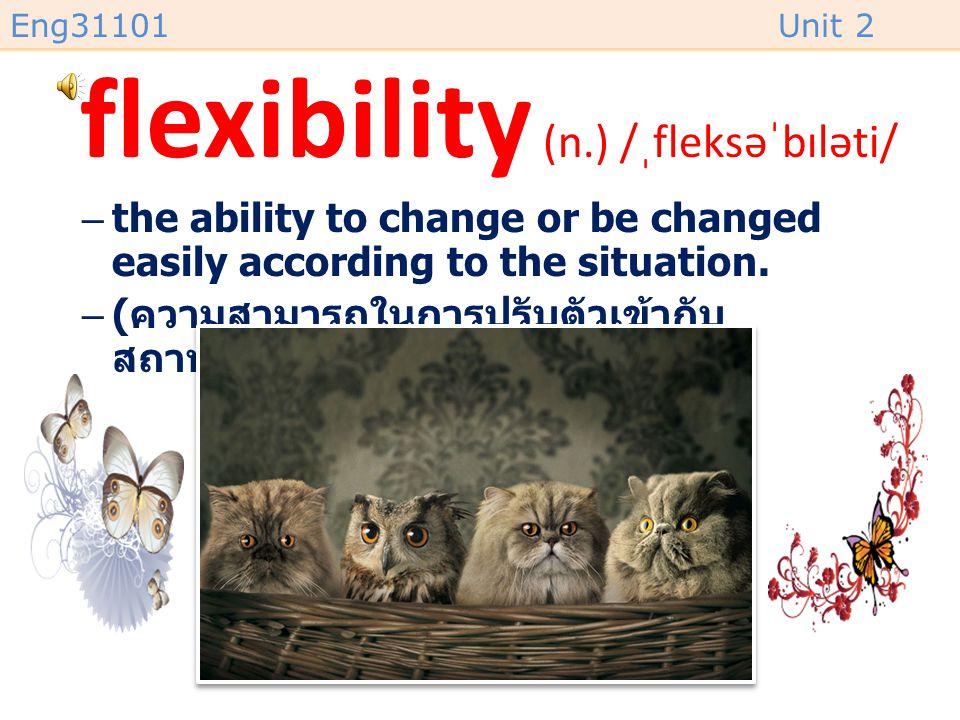 flexibility (n.) /ˌfleksəˈbɪləti/