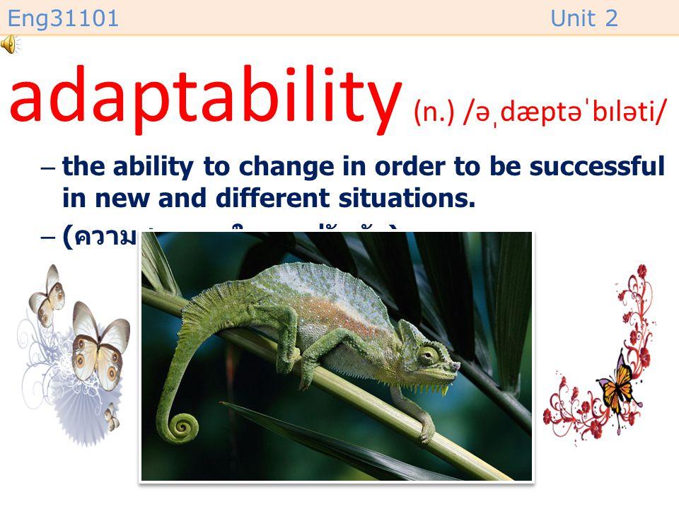 adaptability (n.) /əˌdæptəˈbɪləti/