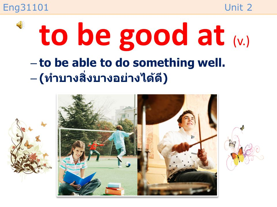 to be good at (v.) to be able to do something well.