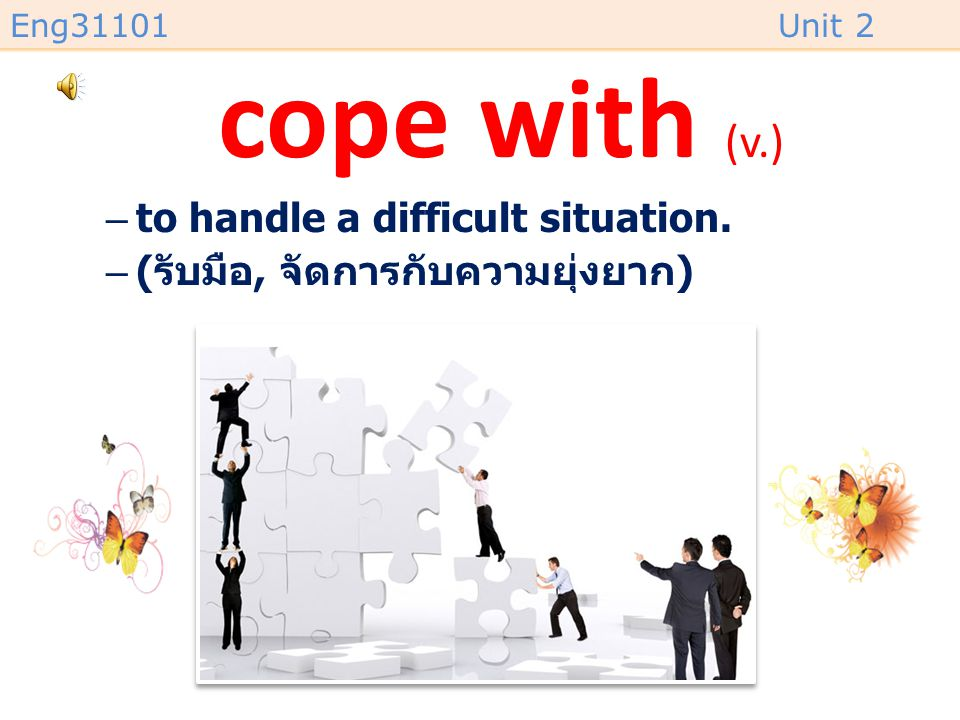 cope with (v.) to handle a difficult situation.
