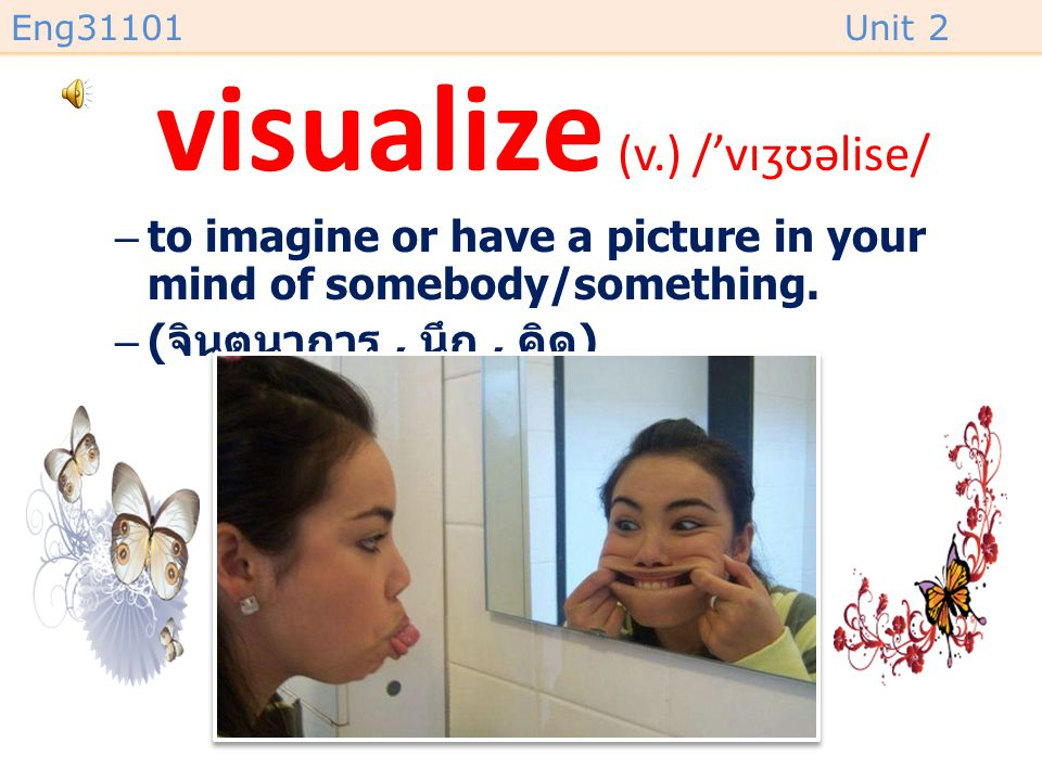visualize (v.) /'vɪʒʊəlise/