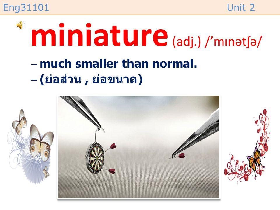 miniature (adj.) /'mɪnətʃə/