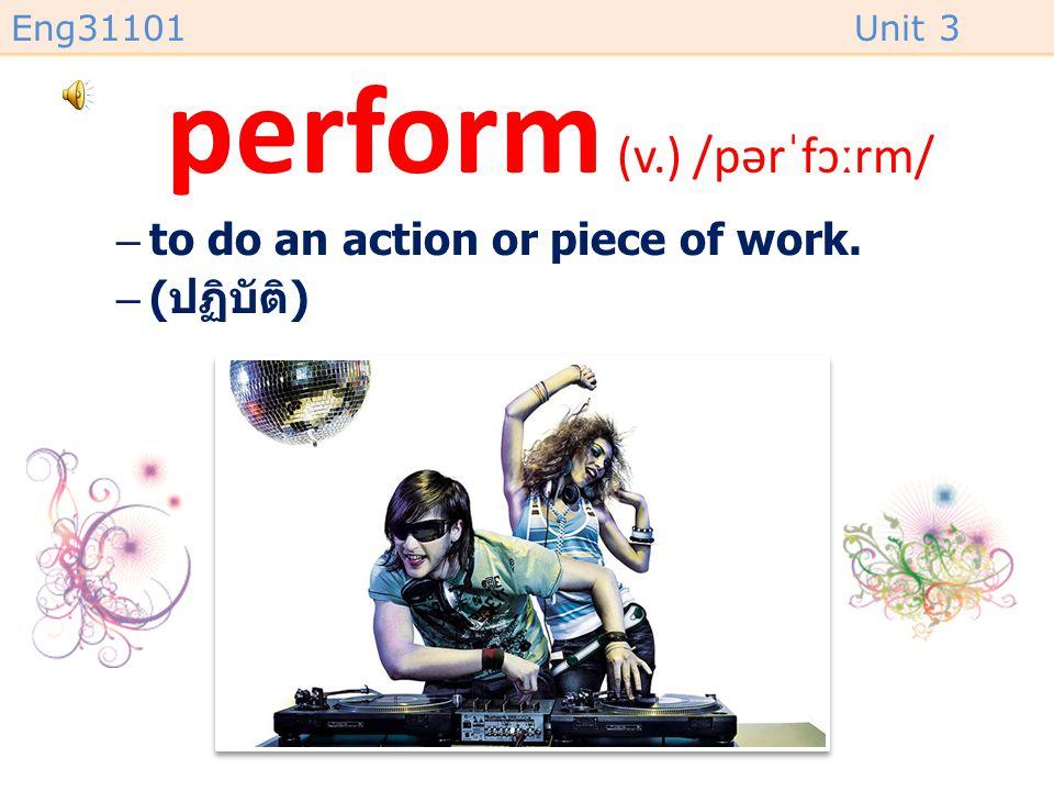 perform (v.) /pərˈfɔːrm/