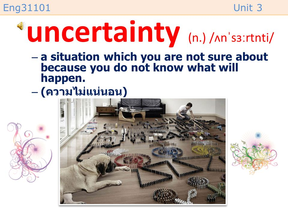 uncertainty (n.) /ʌnˈsɜːrtnti/