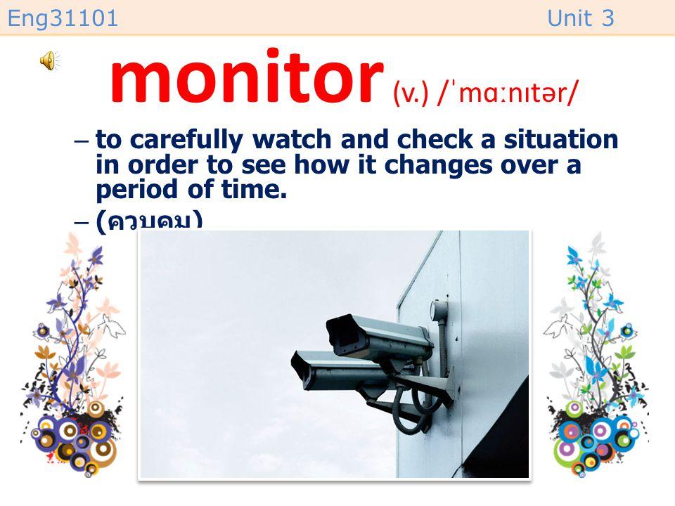 monitor (v.) /ˈmɑːnɪtər/